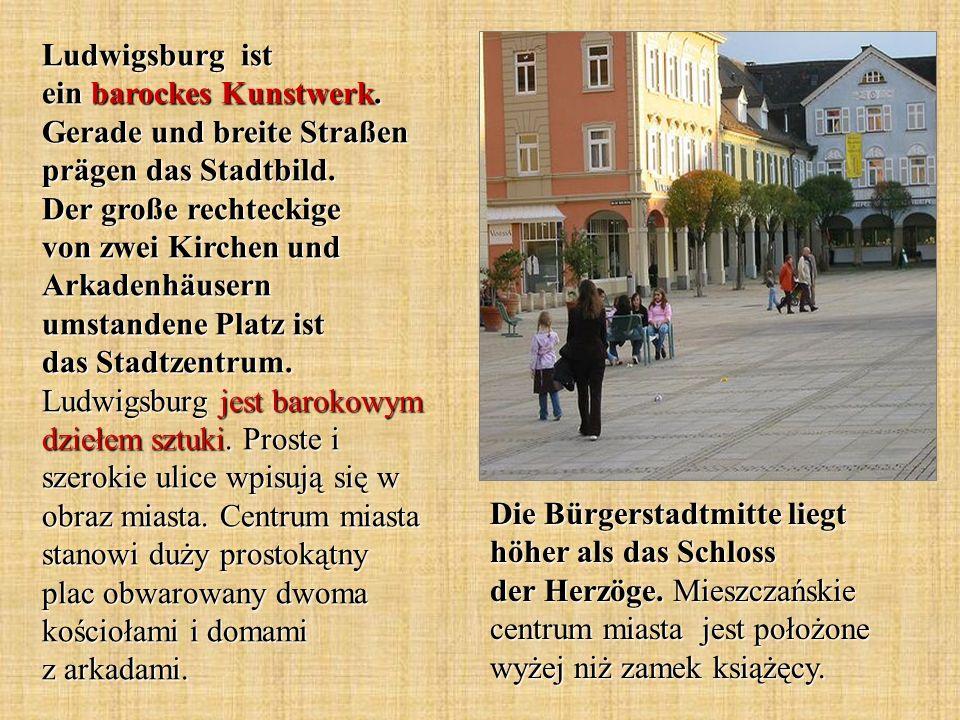 Die Bürgerstadtmitte liegt höher als das Schloss der Herzöge. Mieszczańskie centrum miasta jest położone wyżej niż zamek książęcy. Ludwigsburg ist ein