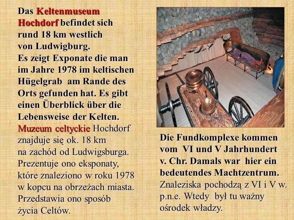 Das Keltenmuseum Hochdorf befindet sich rund 18 km westlich von Ludwigburg. Es zeigt Exponate die man im Jahre 1978 im keltischen Hügelgrab am Rande d