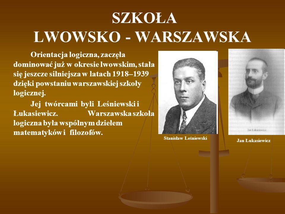 SZKOŁA LWOWSKO - WARSZAWSKA Orientacja logiczna, zaczęła dominować już w okresie lwowskim, stała się jeszcze silniejsza w latach 1918–1939 dzięki pows