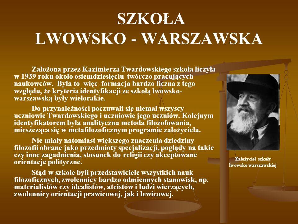 SZKOŁA LWOWSKO - WARSZAWSKA Założona przez Kazimierza Twardowskiego szkoła liczyła w 1939 roku około osiemdziesięciu twórczo pracujących naukowców. By