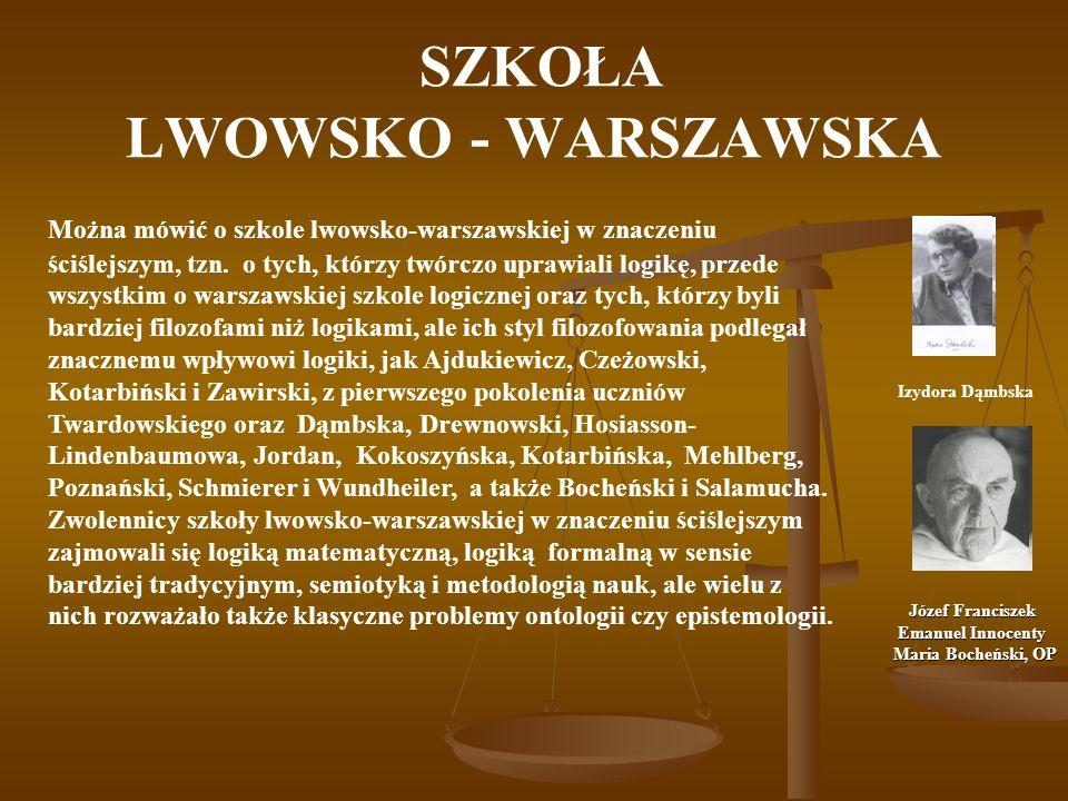 SZKOŁA LWOWSKO - WARSZAWSKA Można mówić o szkole lwowsko-warszawskiej w znaczeniu ściślejszym, tzn. o tych, którzy twórczo uprawiali logikę, przede ws