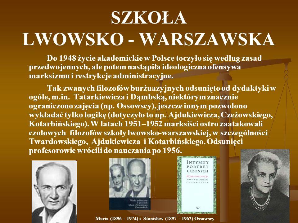 SZKOŁA LWOWSKO - WARSZAWSKA Do 1948 życie akademickie w Polsce toczyło się według zasad przedwojennych, ale potem nastąpiła ideologiczna ofensywa mark