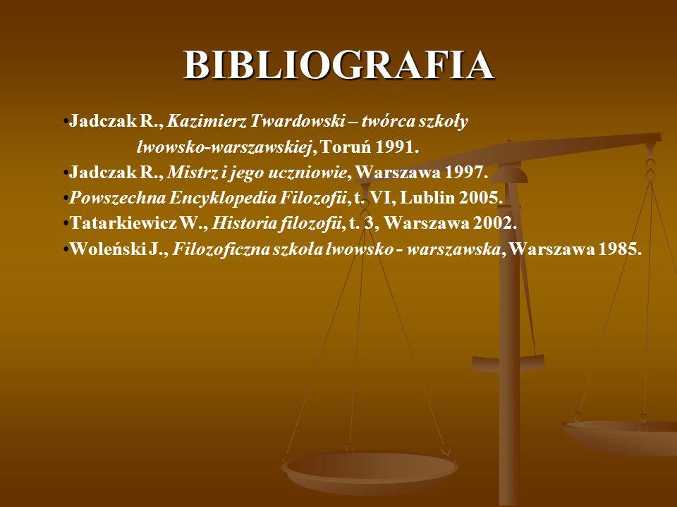 BIBLIOGRAFIA Jadczak R., Kazimierz Twardowski – twórca szkoły lwowsko-warszawskiej, Toruń 1991. Jadczak R., Mistrz i jego uczniowie, Warszawa 1997. Po