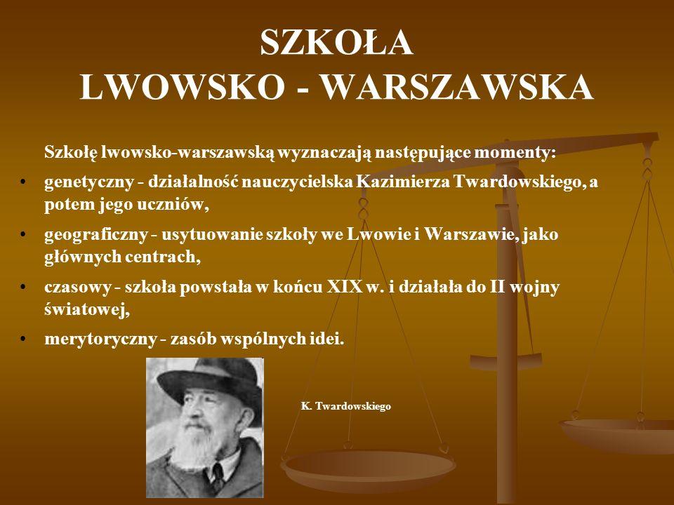 SZKOŁA LWOWSKO - WARSZAWSKA Szkołę lwowsko-warszawską wyznaczają następujące momenty: genetyczny - działalność nauczycielska Kazimierza Twardowskiego,
