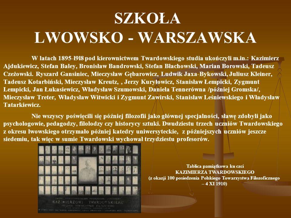 SZKOŁA LWOWSKO - WARSZAWSKA W latach 1895-l9l8 pod kierownictwem Twardowskiego studia ukończyli m.in.: Kazimierz Ajdukiewicz, Stefan Baley, Bronisław