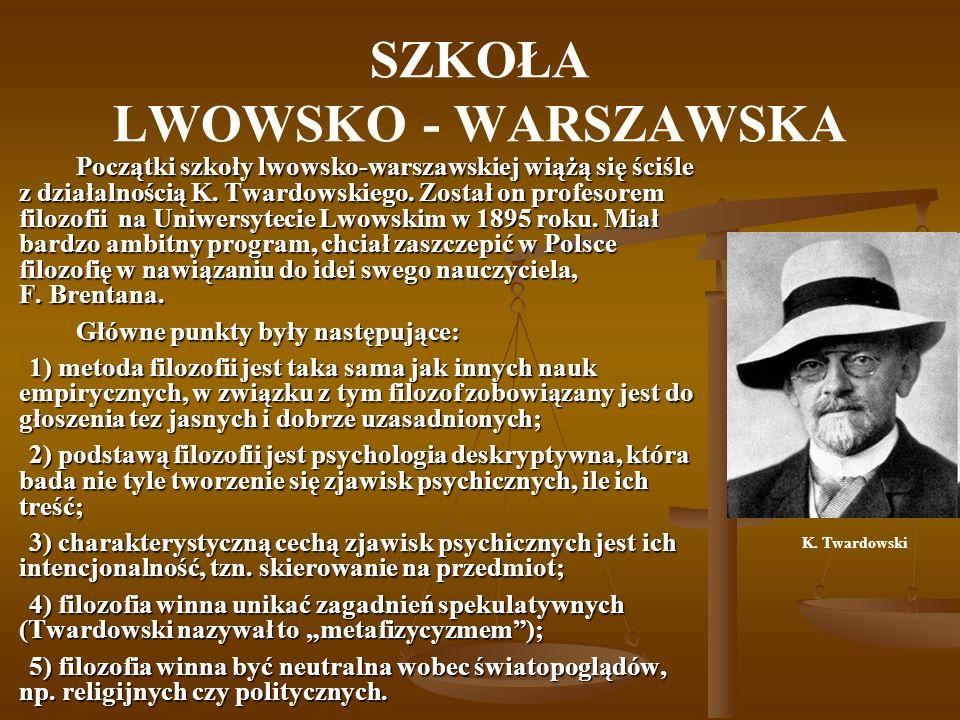 SZKOŁA LWOWSKO - WARSZAWSKA Twardowski wzbogacił program Brentany o kilka istotnych punktów: 1) powiązał analizę psychologiczną z semiotyką, np.