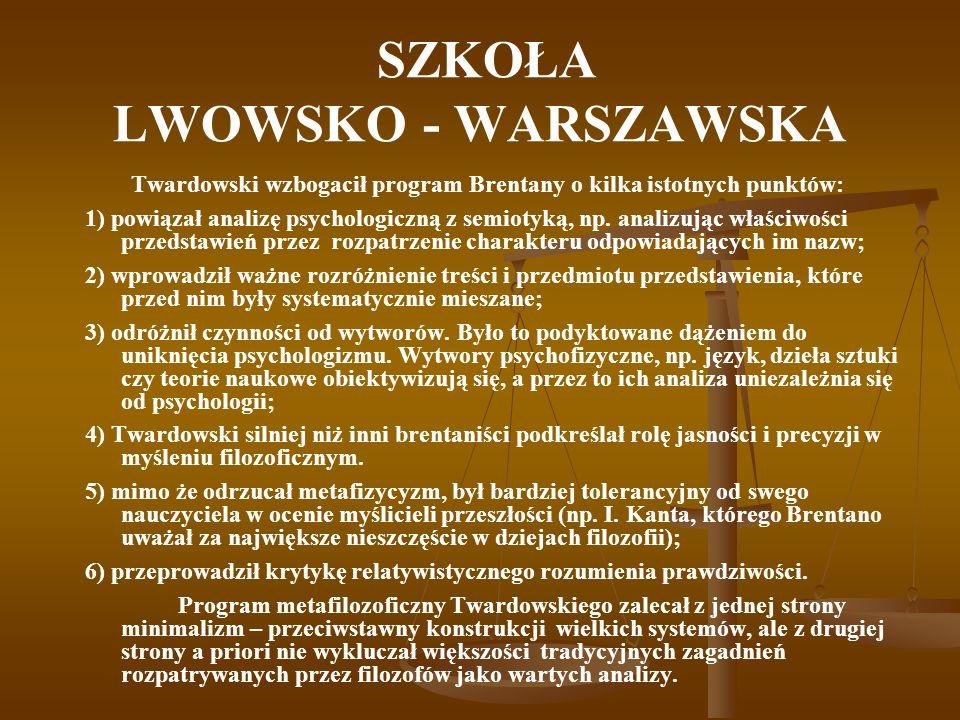 SZKOŁA LWOWSKO - WARSZAWSKA Twardowski wzbogacił program Brentany o kilka istotnych punktów: 1) powiązał analizę psychologiczną z semiotyką, np. anali