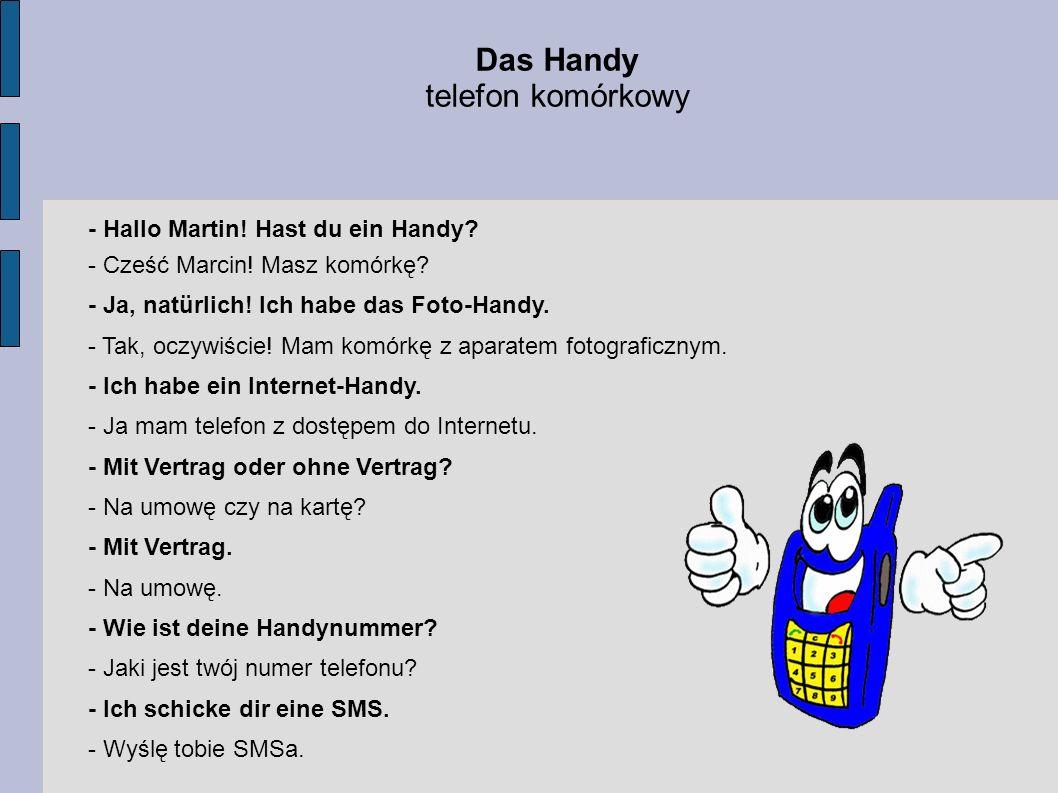 Das Handy telefon komórkowy - Hallo Martin! Hast du ein Handy? - Cześć Marcin! Masz komórkę? - Ja, natürlich! Ich habe das Foto-Handy. - Tak, oczywiśc