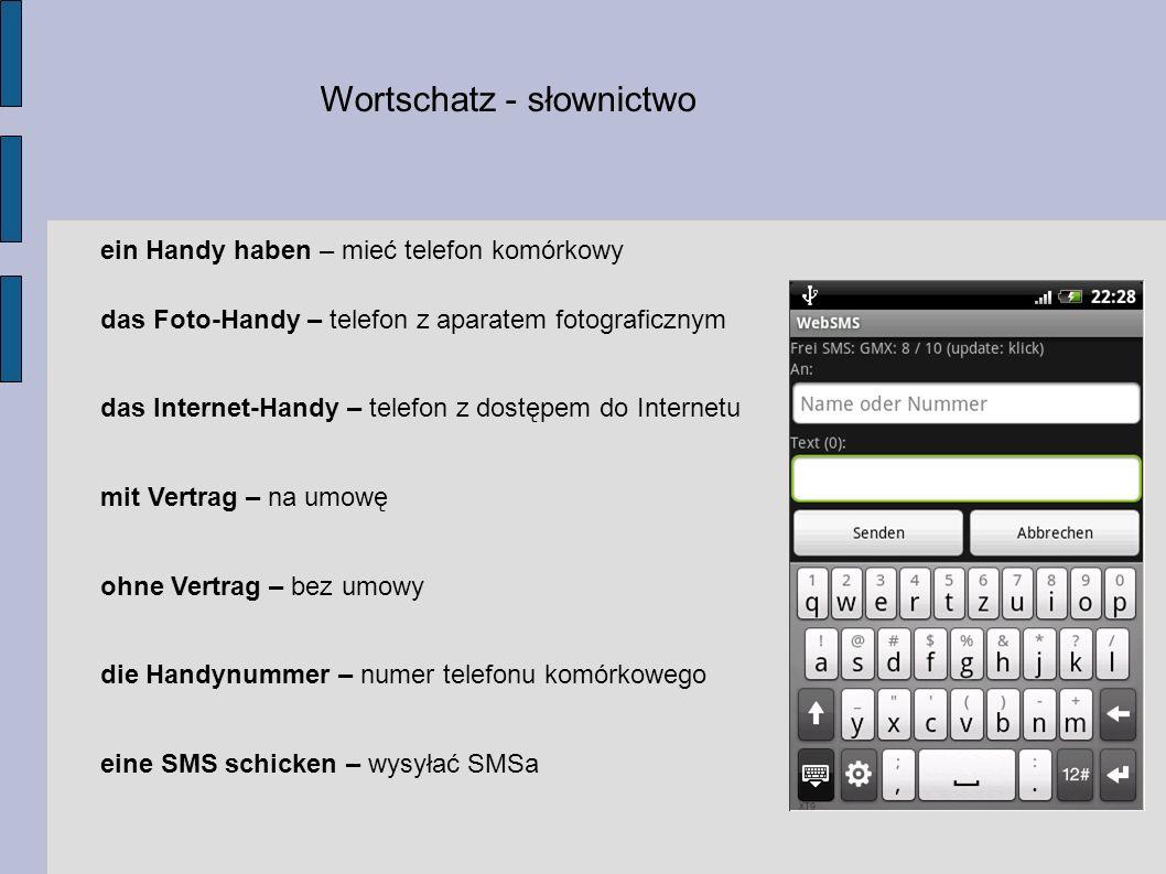 Wortschatz - słownictwo ein Handy haben – mieć telefon komórkowy das Foto-Handy – telefon z aparatem fotograficznym das Internet-Handy – telefon z dos