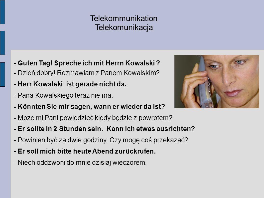 Telekommunikation Telekomunikacja - Guten Tag! Spreche ich mit Herrn Kowalski ? - Dzień dobry! Rozmawiam z Panem Kowalskim? - Herr Kowalski ist gerade
