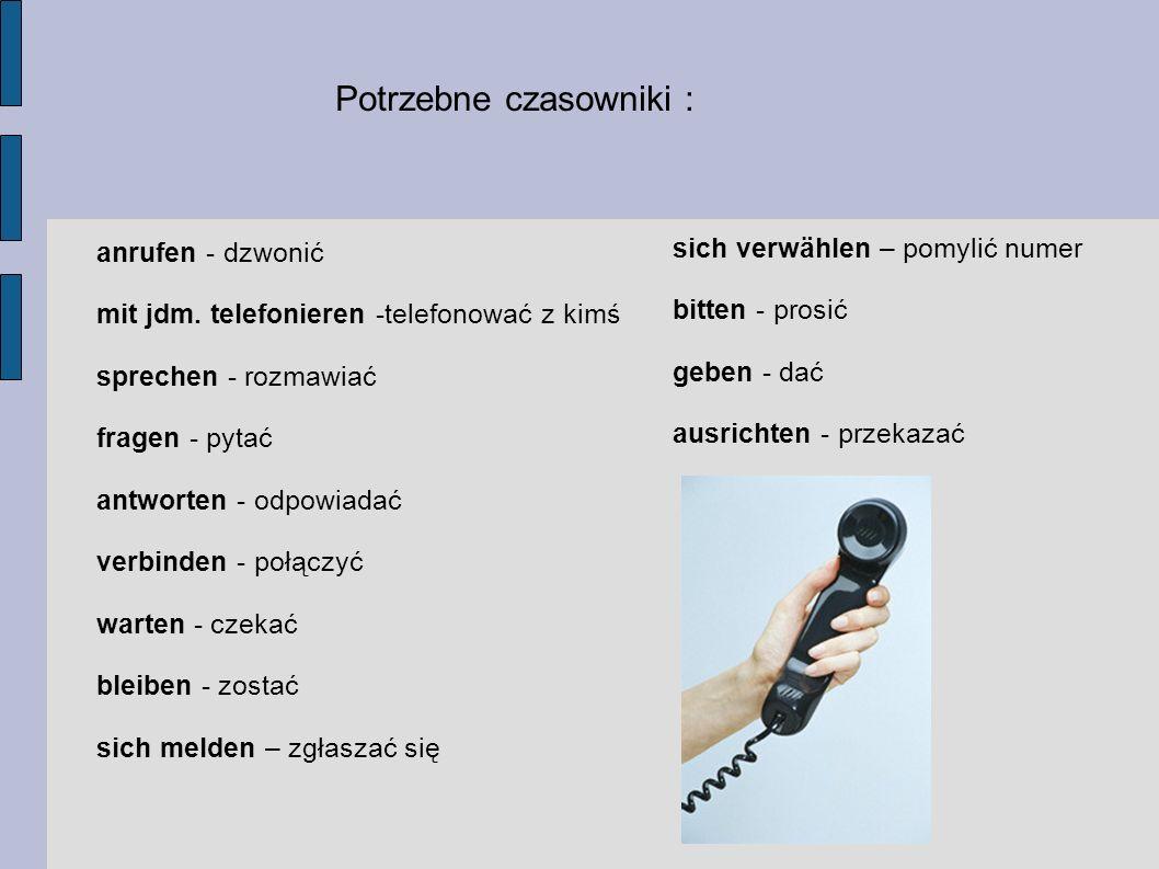 Potrzebne czasowniki : anrufen - dzwonić mit jdm. telefonieren -telefonować z kimś sprechen - rozmawiać fragen - pytać antworten - odpowiadać verbinde