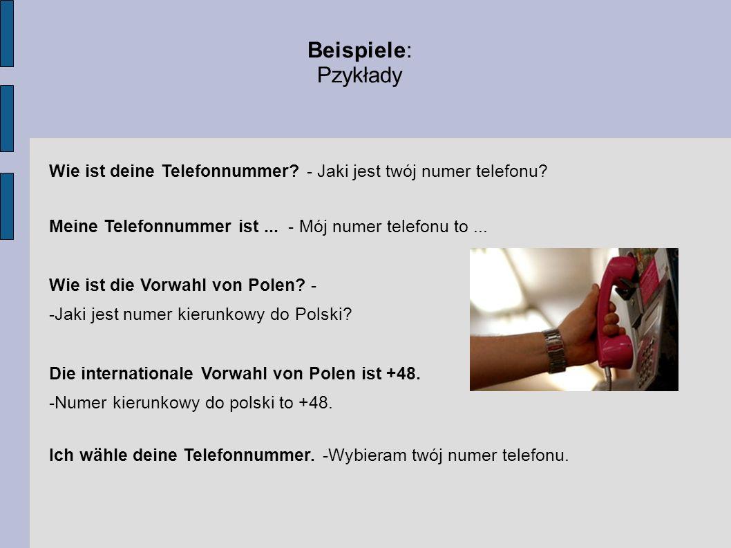 Wie ist deine Telefonnummer? - Jaki jest twój numer telefonu? Meine Telefonnummer ist... - Mój numer telefonu to... Wie ist die Vorwahl von Polen? - -