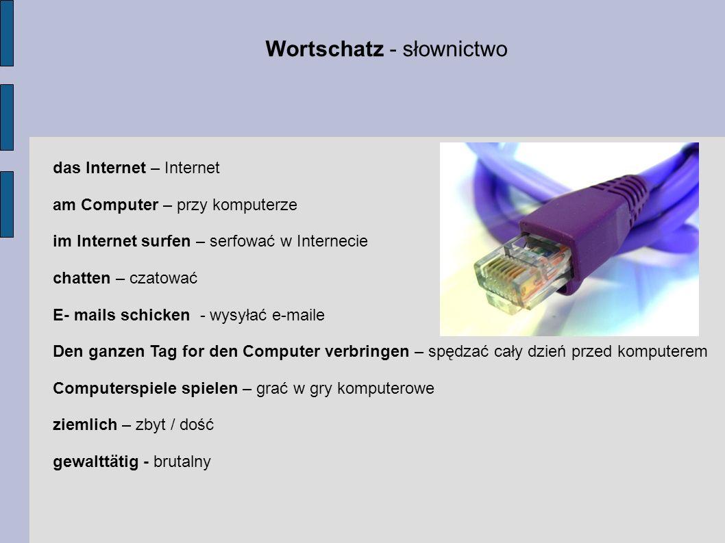 Wortschatz - słownictwo das Internet – Internet am Computer – przy komputerze im Internet surfen – serfować w Internecie chatten – czatować E- mails s