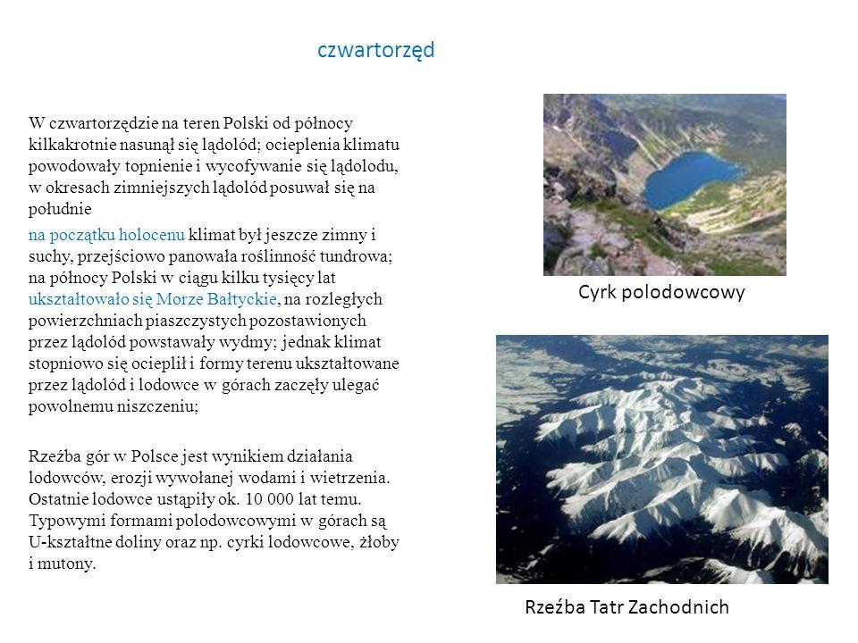 czwartorzęd W czwartorzędzie na teren Polski od północy kilkakrotnie nasunął się lądolód; ocieplenia klimatu powodowały topnienie i wycofywanie się lą