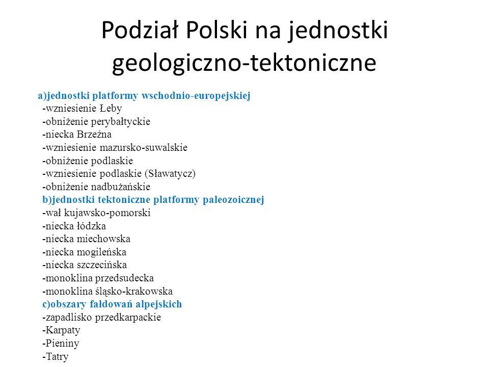 Podział Polski na jednostki geologiczno-tektoniczne a)jednostki platformy wschodnio-europejskiej -wzniesienie Łeby -obniżenie perybałtyckie -niecka Br