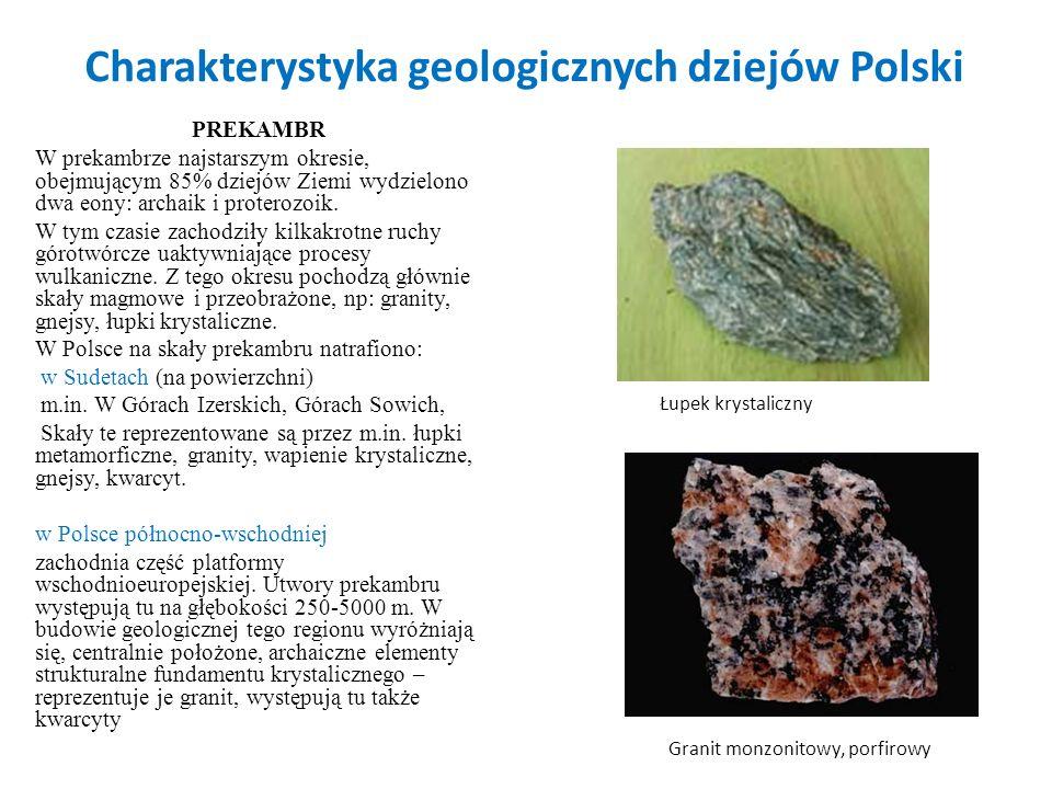 Charakterystyka geologicznych dziejów Polski PREKAMBR W prekambrze najstarszym okresie, obejmującym 85% dziejów Ziemi wydzielono dwa eony: archaik i p