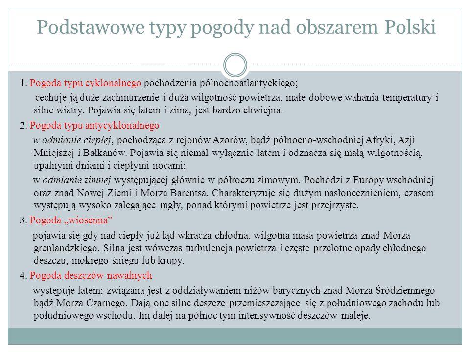 Podstawowe typy pogody nad obszarem Polski 1. Pogoda typu cyklonalnego pochodzenia północnoatlantyckiego; cechuje ją duże zachmurzenie i duża wilgotno