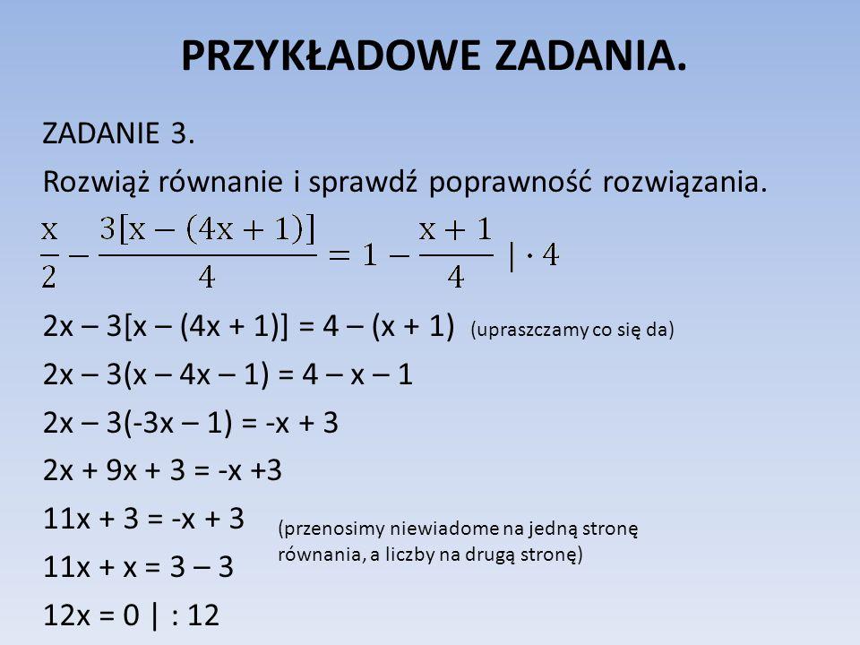 PRZYKŁADOWE ZADANIA. ZADANIE 3. Rozwiąż równanie i sprawdź poprawność rozwiązania.