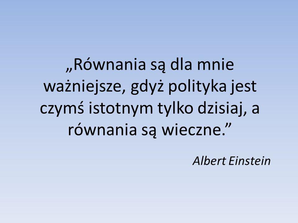 Równania są dla mnie ważniejsze, gdyż polityka jest czymś istotnym tylko dzisiaj, a równania są wieczne.