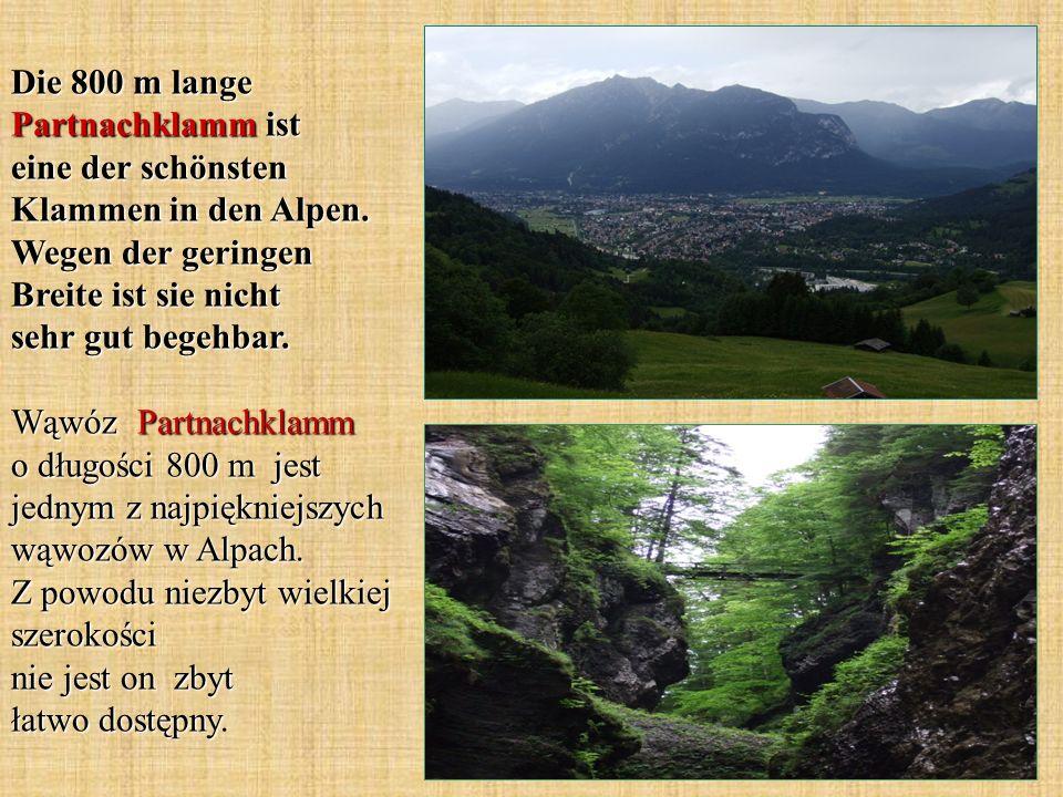 Die 800 m lange Partnachklamm ist eine der schönsten Klammen in den Alpen. Wegen der geringen Breite ist sie nicht sehr gut begehbar. Wąwóz Partnachkl