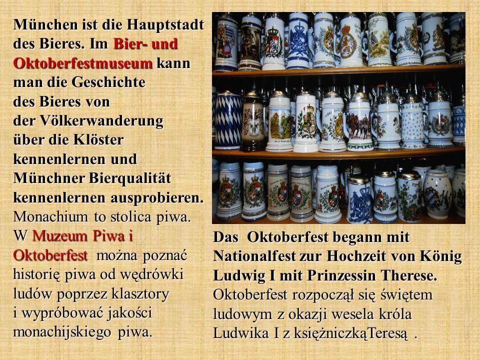 München ist die Hauptstadt des Bieres. Im Bier- und Oktoberfestmuseum kann man die Geschichte des Bieres von der Völkerwanderung über die Klöster kenn