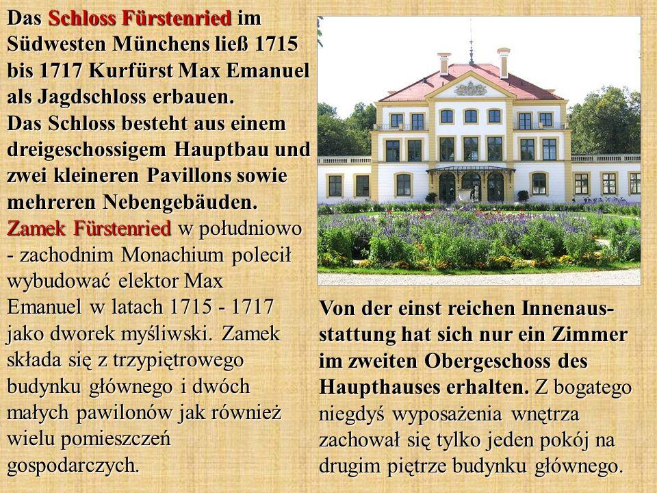 Das Schloss Fürstenried im Südwesten Münchens ließ 1715 bis 1717 Kurfürst Max Emanuel als Jagdschloss erbauen. Das Schloss besteht aus einem dreigesch