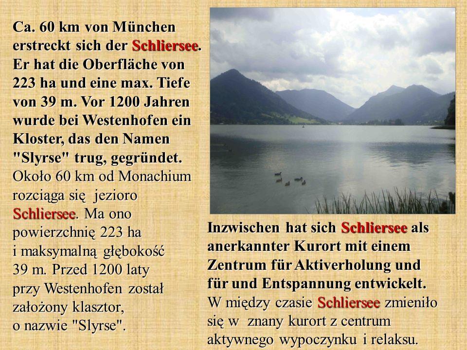 Ca. 60 km von München erstreckt sich der Schliersee. Er hat die Oberfläche von 223 ha und eine max. Tiefe von 39 m. Vor 1200 Jahren wurde bei Westenho