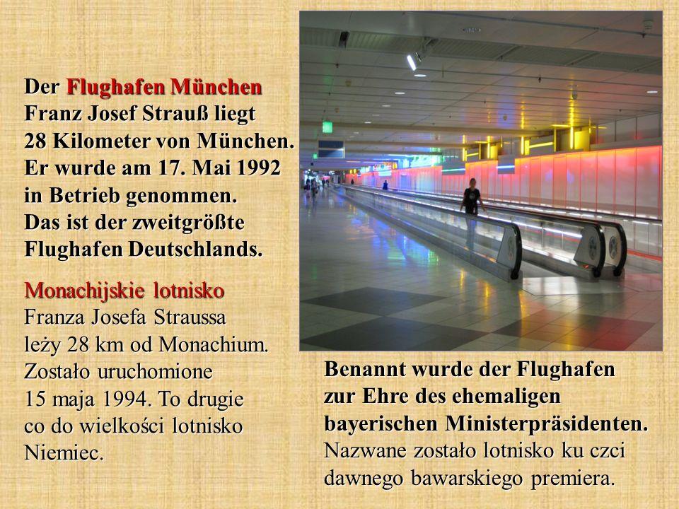 Der Flughafen München Franz Josef Strauß liegt 28 Kilometer von München. Er wurde am 17. Mai 1992 in Betrieb genommen. Das ist der zweitgrößte Flughaf