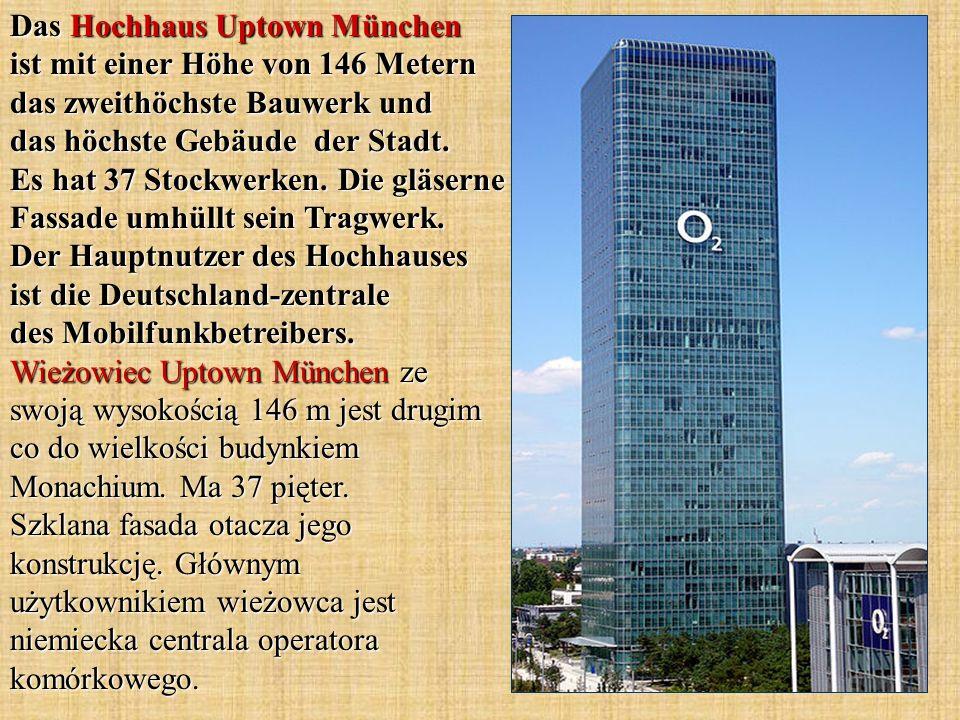 Das Hochhaus Uptown München ist mit einer Höhe von 146 Metern das zweithöchste Bauwerk und das höchste Gebäude der Stadt. Es hat 37 Stockwerken. Die g