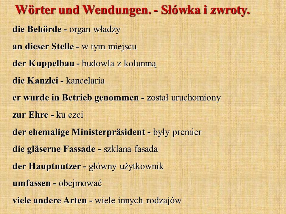 Wörter und Wendungen. - Słówka i zwroty. die Behörde - organ władzy an dieser Stelle - w tym miejscu der Kuppelbau - budowla z kolumną die Kanzlei - k