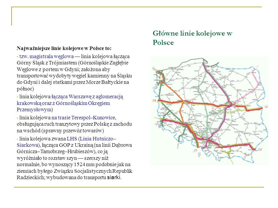 Główne linie kolejowe w Polsce Najważniejsze linie kolejowe w Polsce to: tzw. magistrala węglowa linia kolejowa łącząca Górny Śląsk z Trójmiastem (Gór