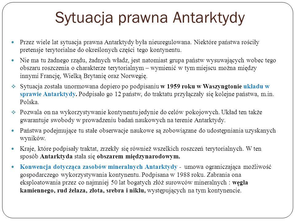 Sytuacja prawna Antarktydy Przez wiele lat sytuacja prawna Antarktydy była nieuregulowana. Niektóre państwa rościły pretensje terytorialne do określon