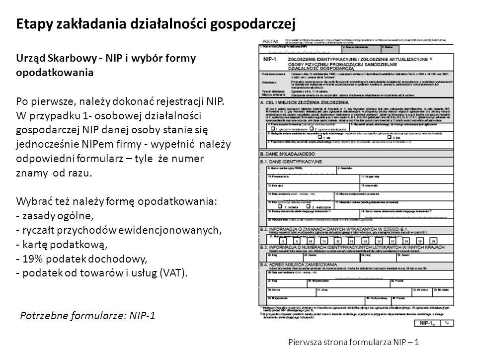 Urząd Skarbowy - NIP i wybór formy opodatkowania Po pierwsze, należy dokonać rejestracji NIP. W przypadku 1- osobowej działalności gospodarczej NIP da