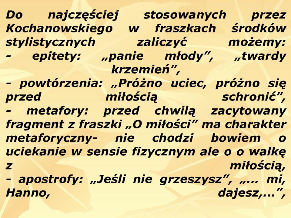 Do najczęściej stosowanych przez Kochanowskiego w fraszkach środków stylistycznych zaliczyć możemy: - epitety: panie młody, twardy krzemień, - powtórz