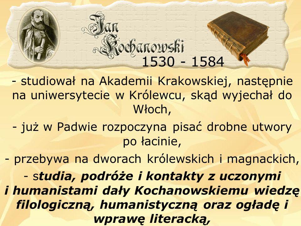 - studiował na Akademii Krakowskiej, następnie na uniwersytecie w Królewcu, skąd wyjechał do Włoch, - już w Padwie rozpoczyna pisać drobne utwory po ł