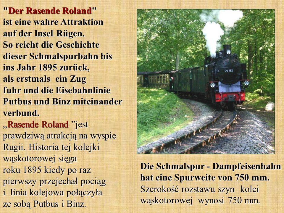 Die Schmalspur - Dampfeisenbahn hat eine Spurweite von 750 mm. Szerokość rozstawu szyn kolei wąskotorowej wynosi 750 mm.