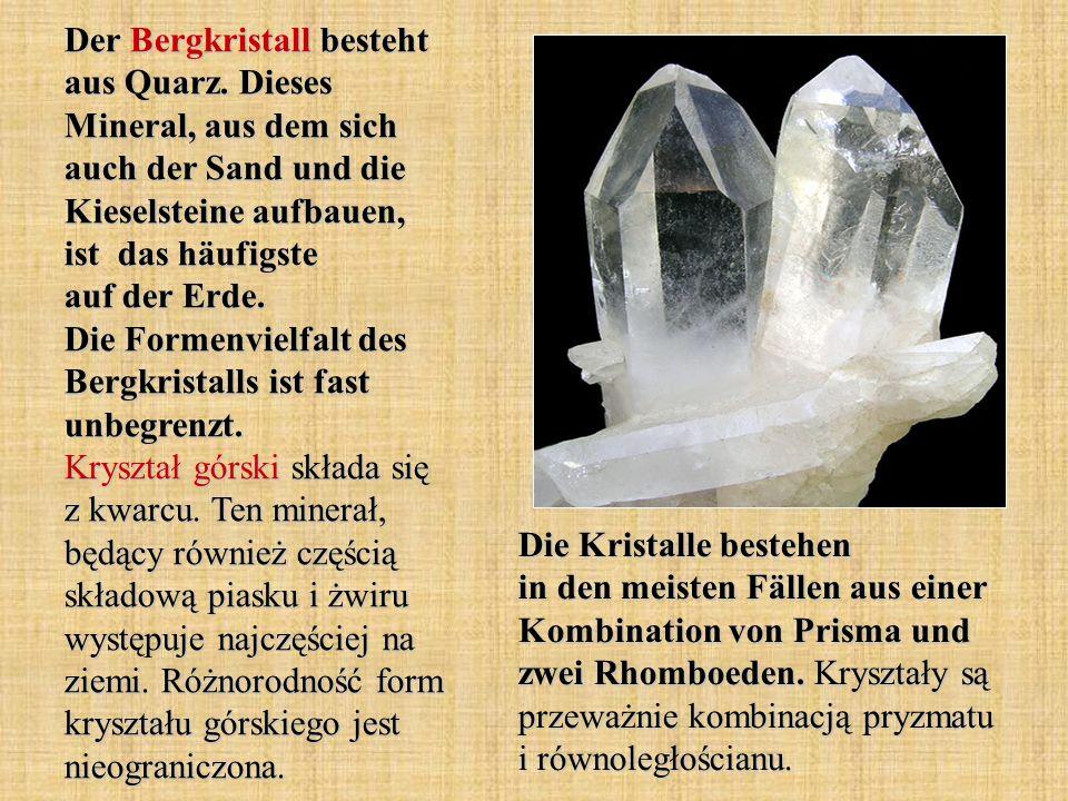 Der Bergkristall besteht aus Quarz.