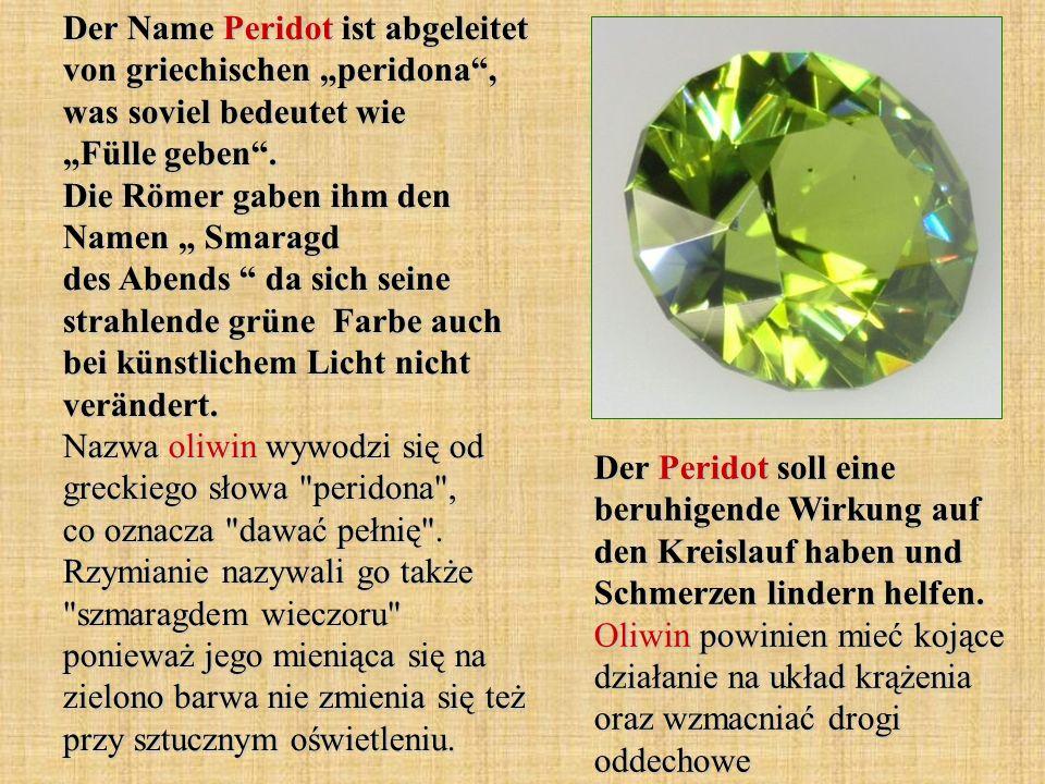 Der Name Peridot ist abgeleitet von griechischen peridona, was soviel bedeutet wie Fülle geben.