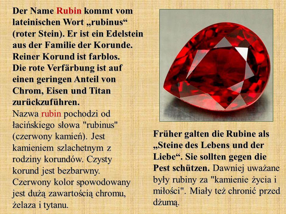 Der Name Rubin kommt vom lateinischen Wort rubinus (roter Stein).