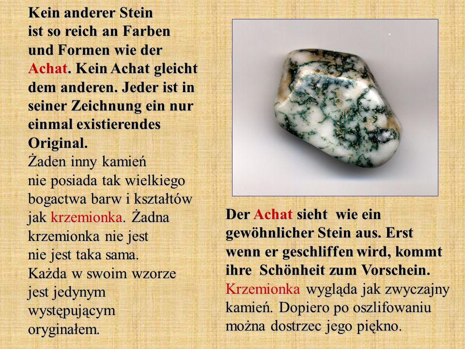 Kein anderer Stein ist so reich an Farben und Formen wie der Achat.