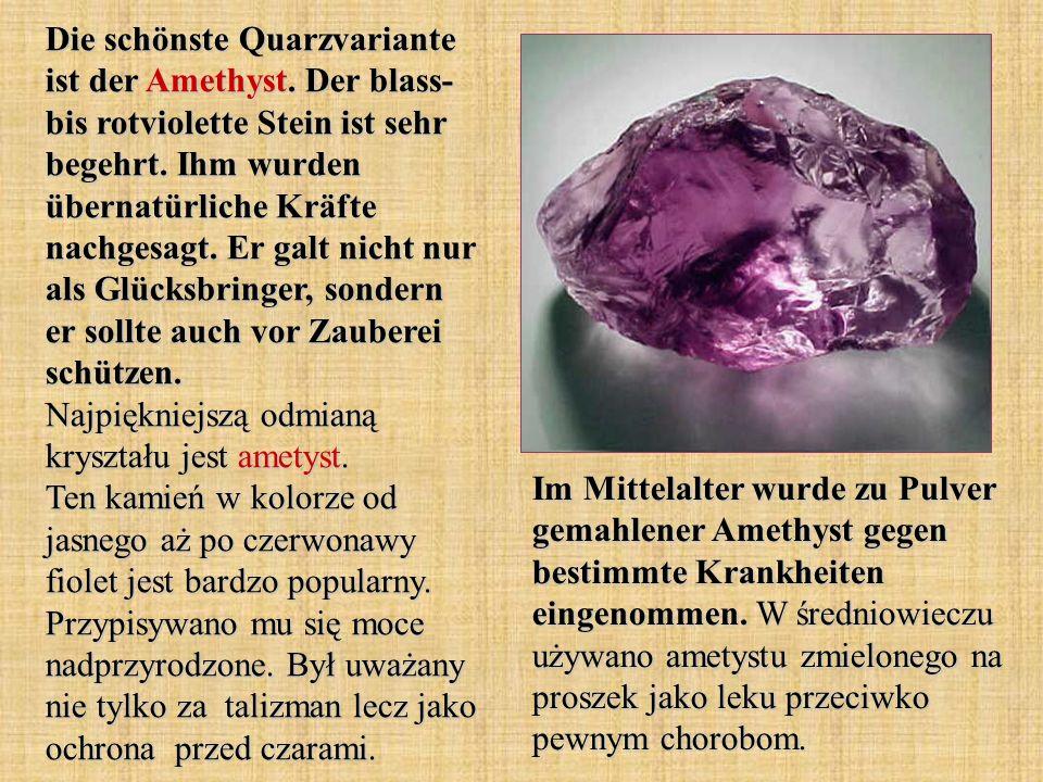 Die schönste Quarzvariante ist der Amethyst.Der blass- bis rotviolette Stein ist sehr begehrt.