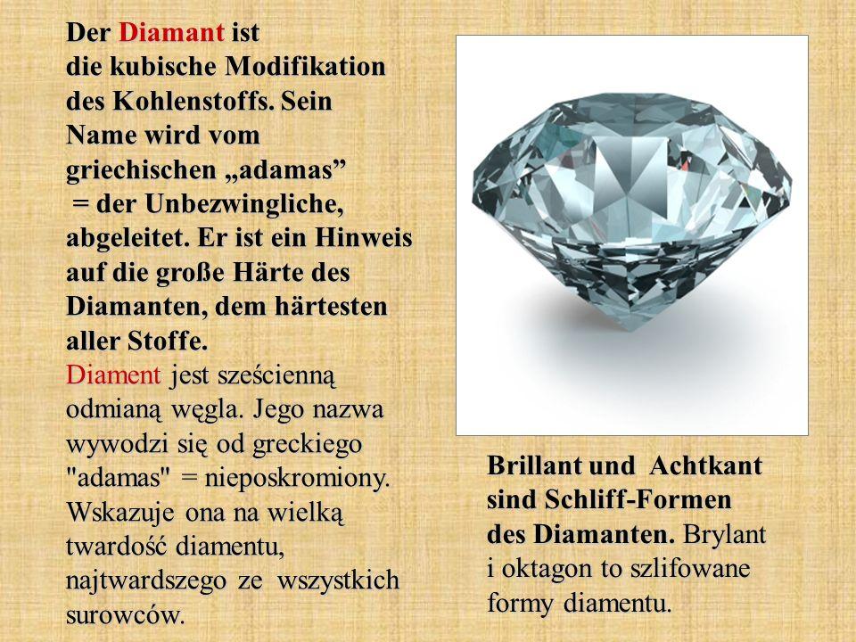 Der Diamant ist die kubische Modifikation des Kohlenstoffs.