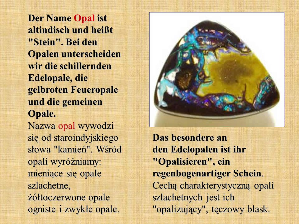 Der Name Opal ist altindisch und heißt Stein .