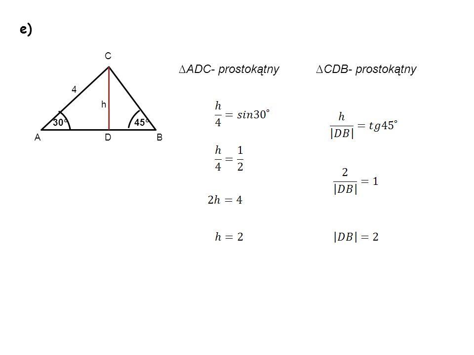 ADC- prostokątnyCDB- prostokątny D 4 A C B h 45 30 e)