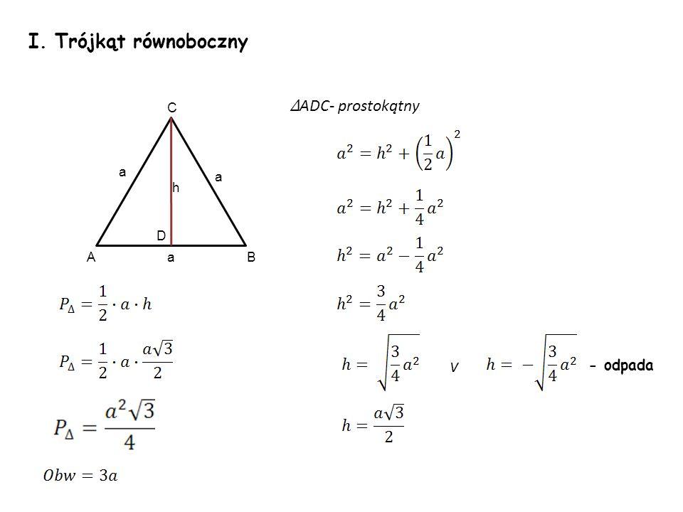I. Trójkąt równoboczny v a a a A C B D h - odpada ADC- prostokątny