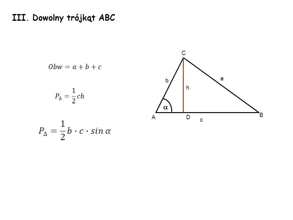 III. Dowolny trójkąt ABC a c b A C B D h
