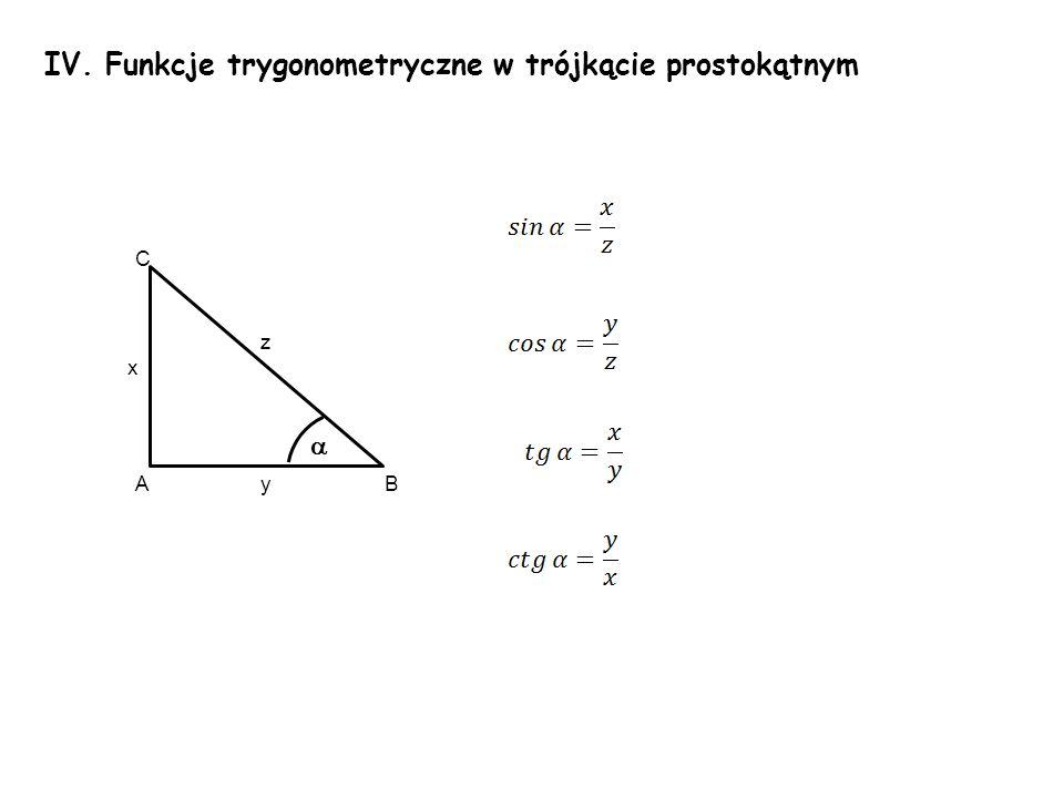 IV. Funkcje trygonometryczne w trójkącie prostokątnym x y z A C B