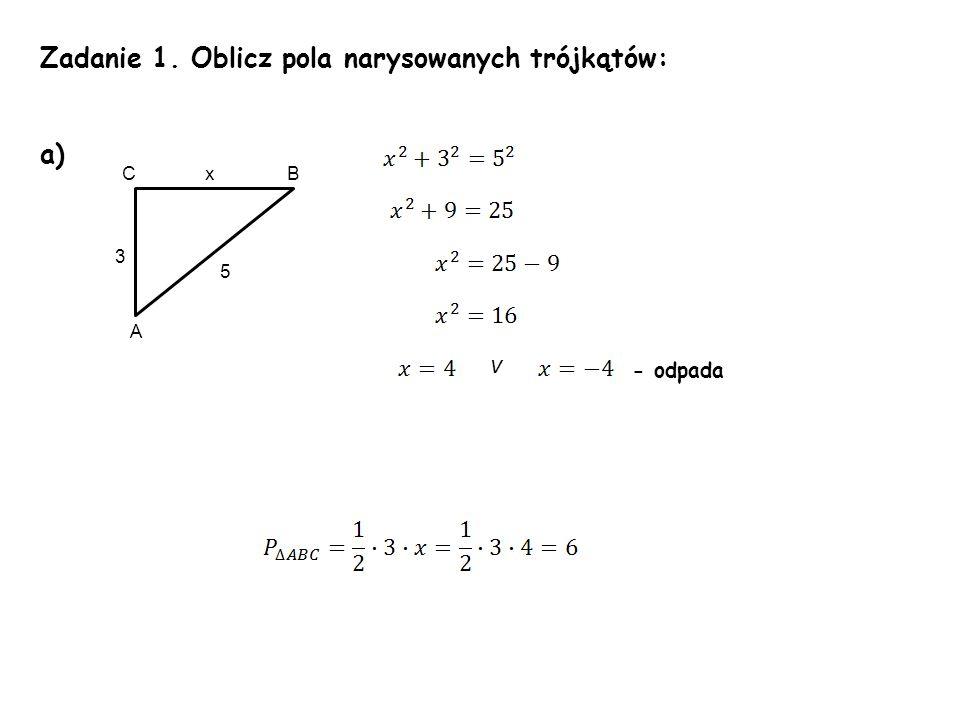 Zadanie 1. Oblicz pola narysowanych trójkątów: a) v 3 B 5 A Cx - odpada