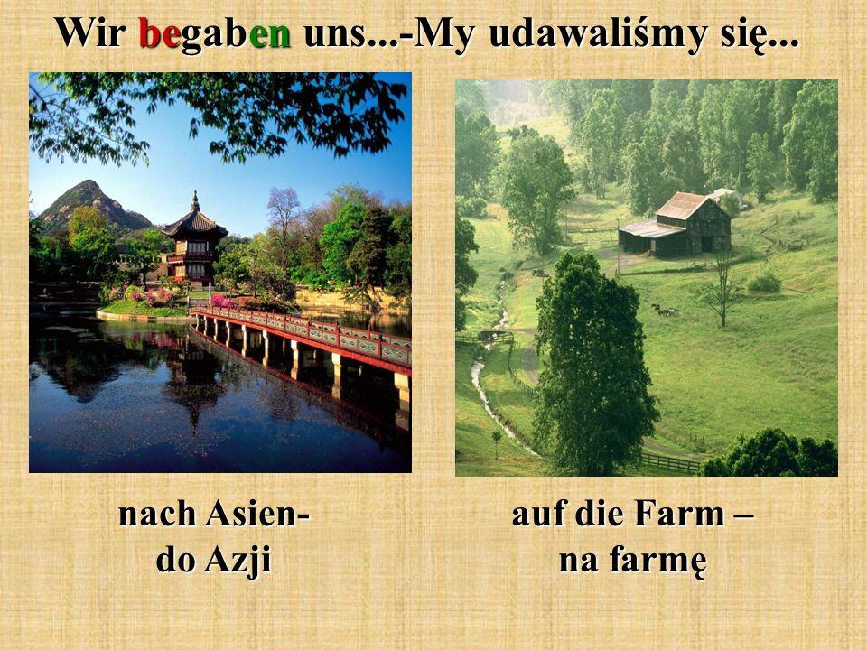 Wir begaben uns...-My udawaliśmy się... nach Asien- do Azji auf die Farm – na farmę