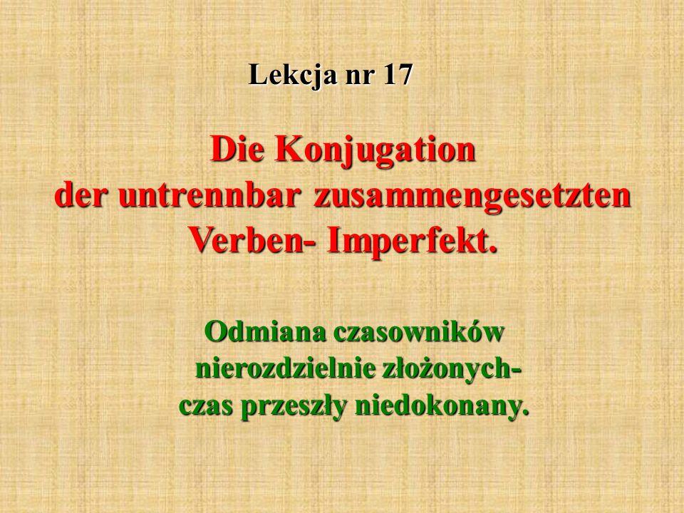 Lekcja nr 17 Die Konjugation der untrennbar zusammengesetzten Verben- Imperfekt.